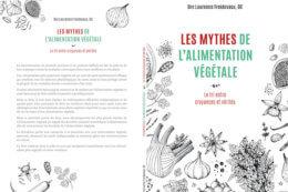 Couverture livre les mythes de l'alimentation végétale, le tri entre croyances et vérités par Dre Laurence Froidevaux